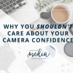 Why You SHOULDN'T Care About Your Camera Confidence