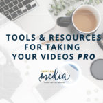 Tools & Resources for Taking Your Videos PRO