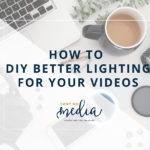 How To DIY Better Lighting For Your Videos