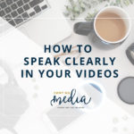 How to Be Clear In Your Videos