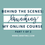 Behind The Scenes Of Launching My Online Course, Part 1