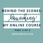 Behind The Scenes Of Launching My Online Course, Part 2