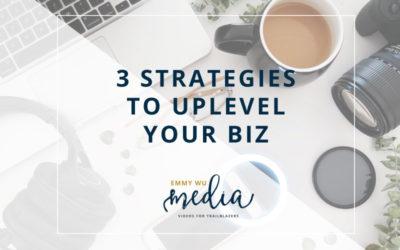 3 Strategies to Uplevel Your Biz