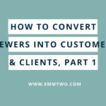 How to Convert Viewers Into Customers & Clients, Part 1