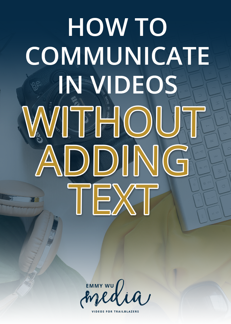 How to Communicate In Videos Without Adding Text | Emmy Wu Media