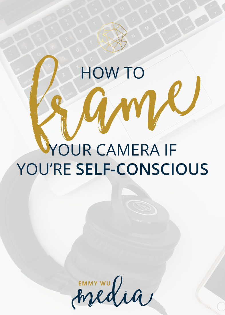 How to Frame Your Camera if You're Self-Conscious | Emmy Wu Media