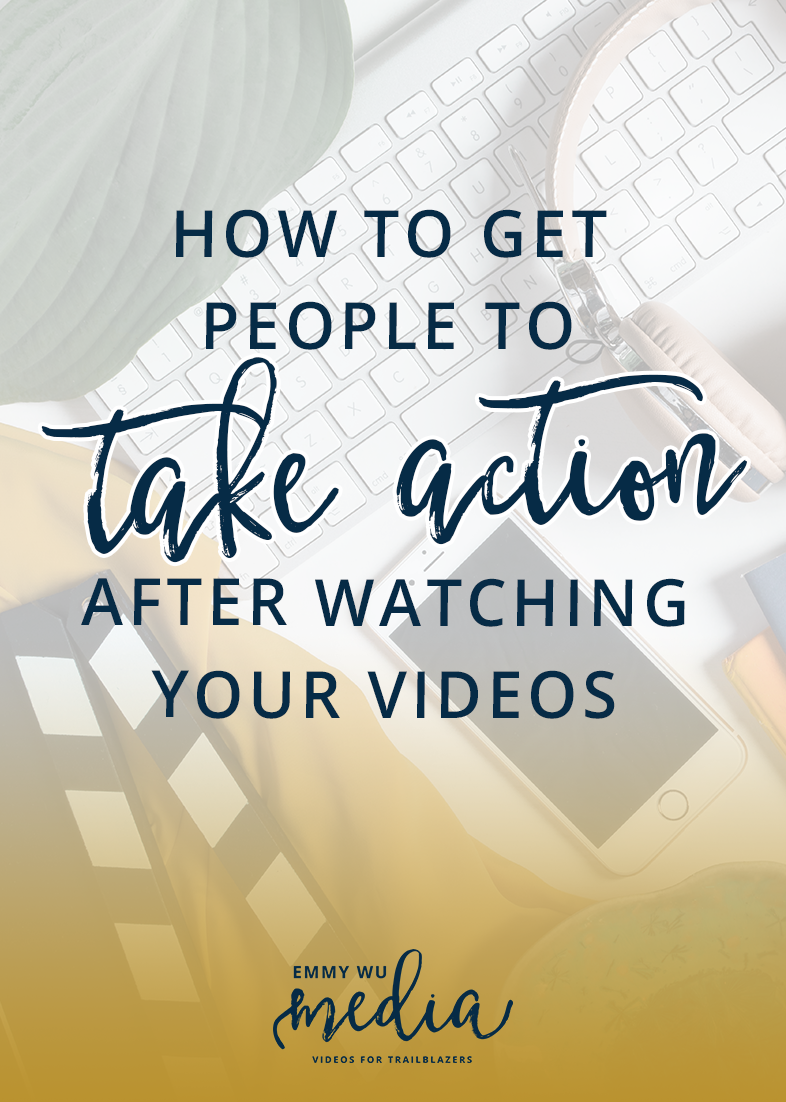 How to Get People to Take Action After Watching Your Videos | Emmy Wu Media