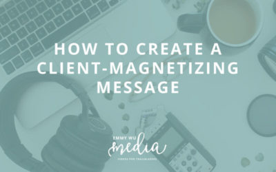 How to Create a Client Magnetizing Message
