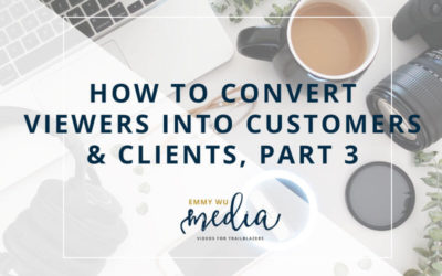 How to Convert Your Viewers into Customers & Clients, Part 3