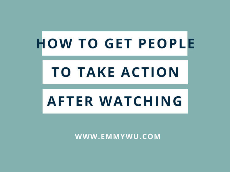 How to Get People to Take Action After Watching Your Video