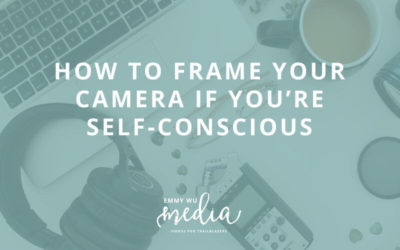 How to Frame Your Camera if You're Self-Conscious