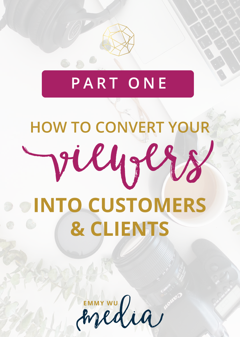How to Convert Your Viewers into Customers & Clients, Part 1 | Emmy Wu Media, Videographer