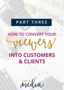 How to Convert Viewers Into Customers & Clients, Part 3 | Emmy Wu Media, Videographer